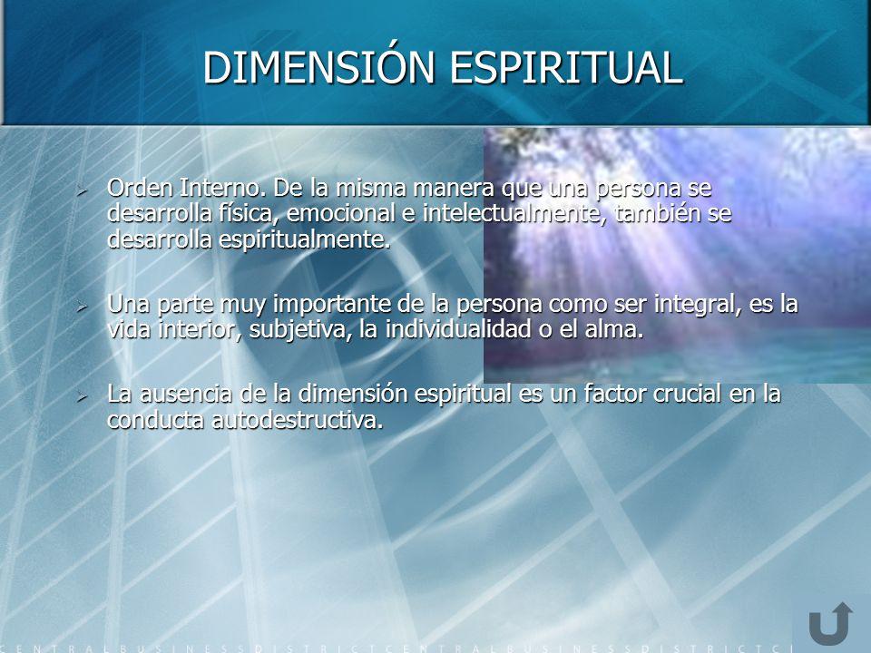 DIMENSIÓN ESPIRITUAL Orden Interno. De la misma manera que una persona se desarrolla física, emocional e intelectualmente, también se desarrolla espir