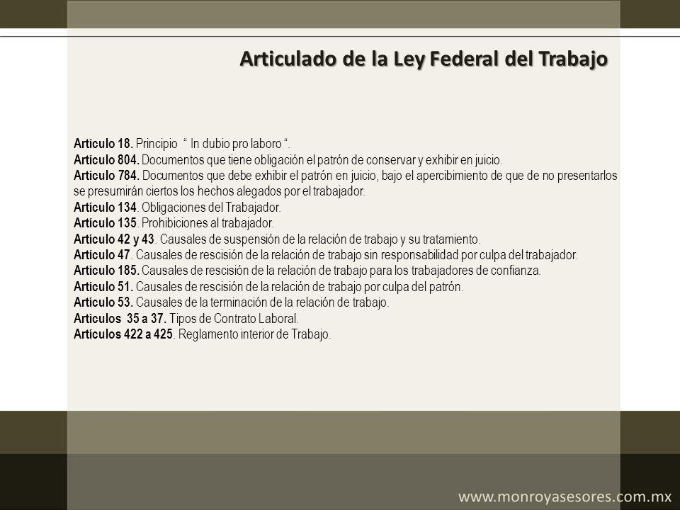 Articulado de la Ley Federal del Trabajo Artículo 18. Principio In dubio pro laboro. Artículo 804. Documentos que tiene obligación el patrón de conser