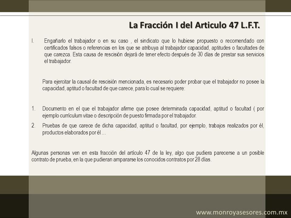 La Fracción I del Articulo 47 L.F.T. I.Engañarlo el trabajador o en su caso, el sindicato que lo hubiese propuesto o recomendado con certificados fals