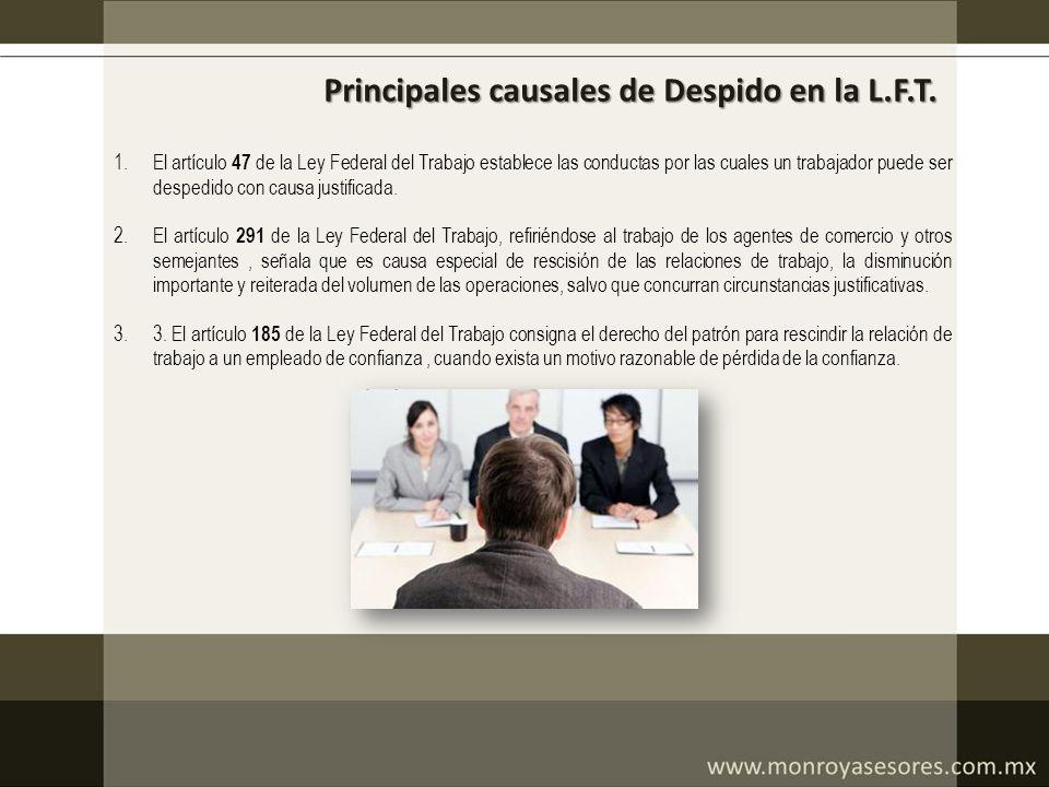 Principales causales de Despido en la L.F.T. 1.El artículo 47 de la Ley Federal del Trabajo establece las conductas por las cuales un trabajador puede