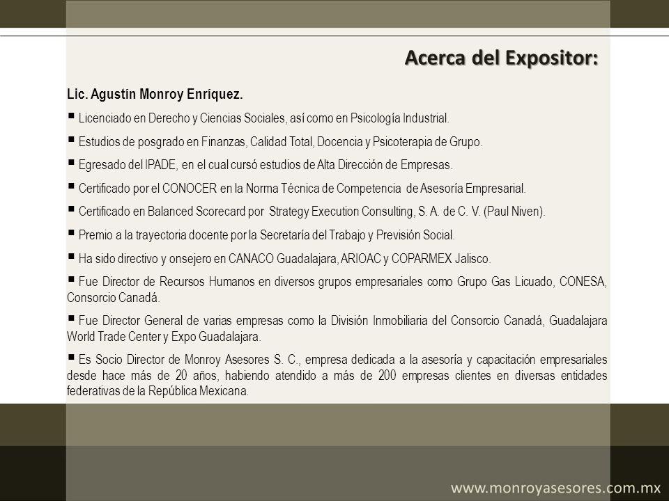 Acerca del Expositor: Lic. Agustín Monroy Enríquez. Licenciado en Derecho y Ciencias Sociales, así como en Psicología Industrial. Estudios de posgrado