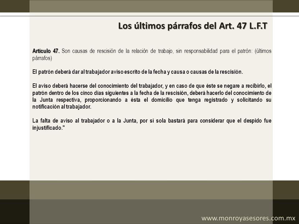 Los últimos párrafos del Art. 47 L.F.T Artículo 47. Artículo 47. Son causas de rescisión de la relación de trabajo, sin responsabilidad para el patrón