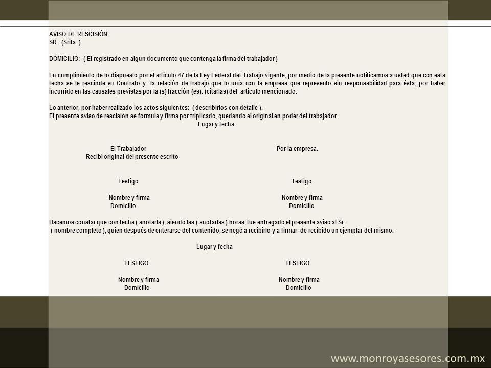 AVISO DE RESCISIÓN SR. (Srita.) DOMICILIO: ( El registrado en algún documento que contenga la firma del trabajador ) En cumplimiento de lo dispuesto p