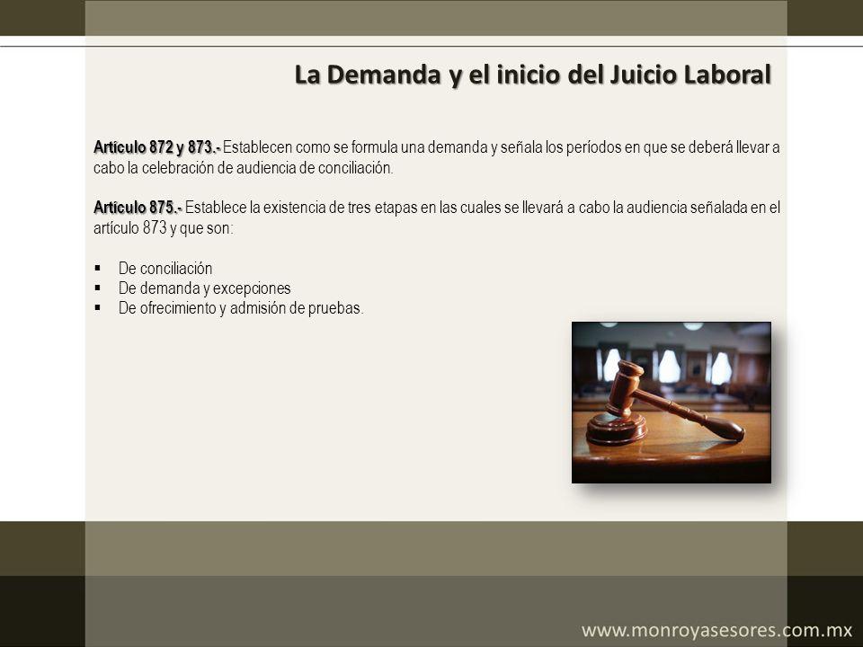 La Demanda y el inicio del Juicio Laboral Artículo 872 y 873.- Artículo 872 y 873.- Establecen como se formula una demanda y señala los períodos en qu