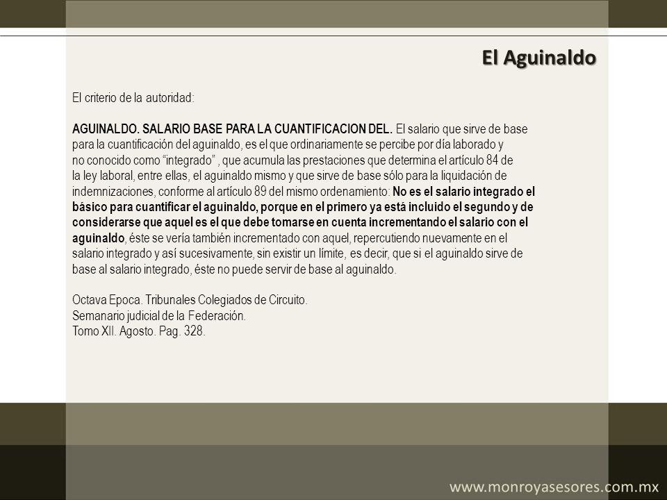 El Aguinaldo El criterio de la autoridad: AGUINALDO. SALARIO BASE PARA LA CUANTIFICACION DEL. El salario que sirve de base para la cuantificación del
