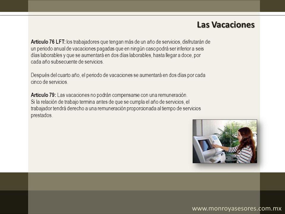 Las Vacaciones Articulo 76 LFT: los trabajadores que tengan más de un año de servicios, disfrutarán de un periodo anual de vacaciones pagadas que en n