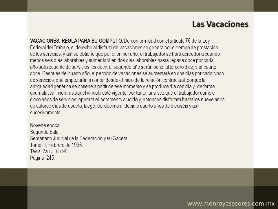 Las Vacaciones VACACIONES. REGLA PARA SU COMPUTO. De conformidad con el artículo 76 de la Ley Federal del Trabajo, el derecho al disfrute de vacacione