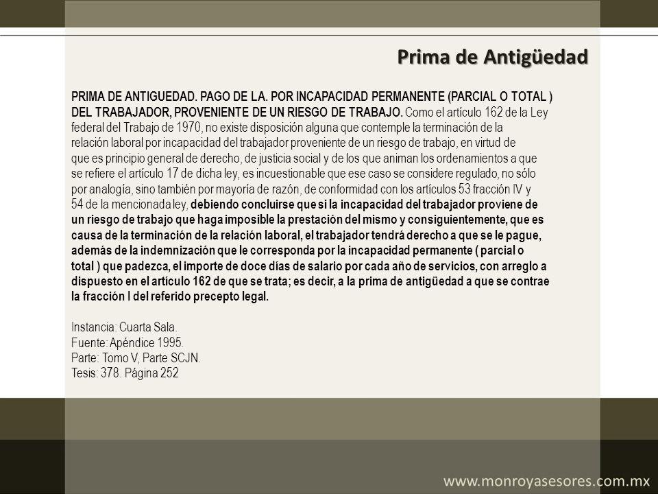 Prima de Antigüedad PRIMA DE ANTIGUEDAD. PAGO DE LA. POR INCAPACIDAD PERMANENTE (PARCIAL O TOTAL ) DEL TRABAJADOR, PROVENIENTE DE UN RIESGO DE TRABAJO
