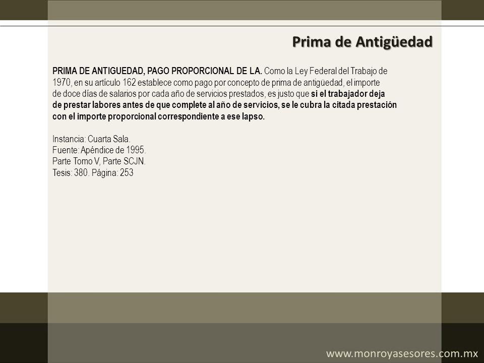 Prima de Antigüedad PRIMA DE ANTIGUEDAD, PAGO PROPORCIONAL DE LA. Como la Ley Federal del Trabajo de 1970, en su artículo 162 establece como pago por