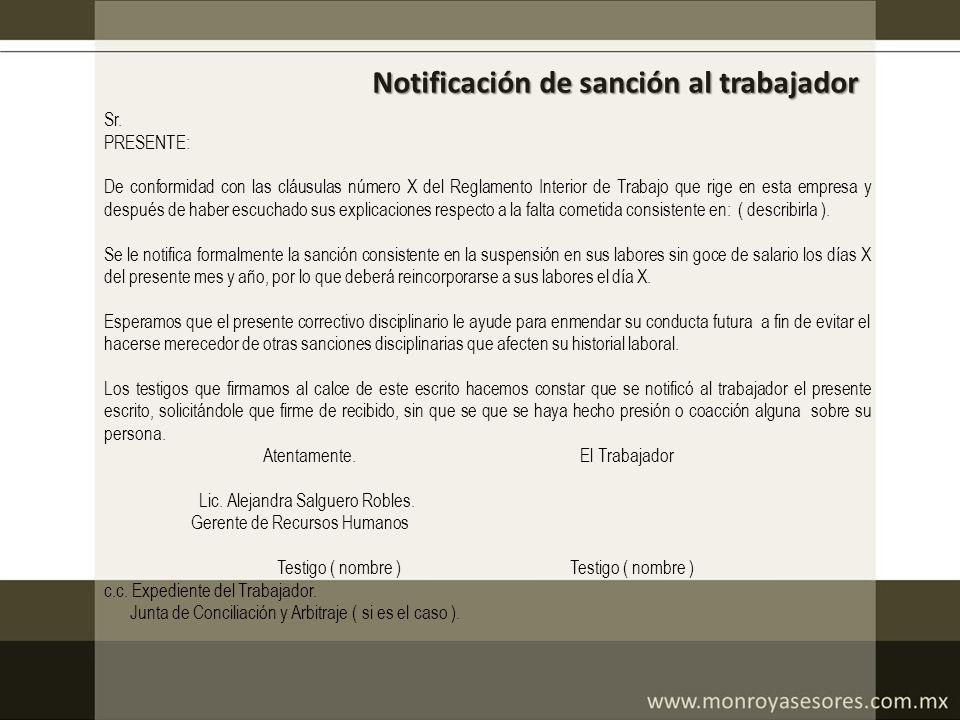 Notificación de sanción al trabajador Sr. PRESENTE: De conformidad con las cláusulas número X del Reglamento Interior de Trabajo que rige en esta empr
