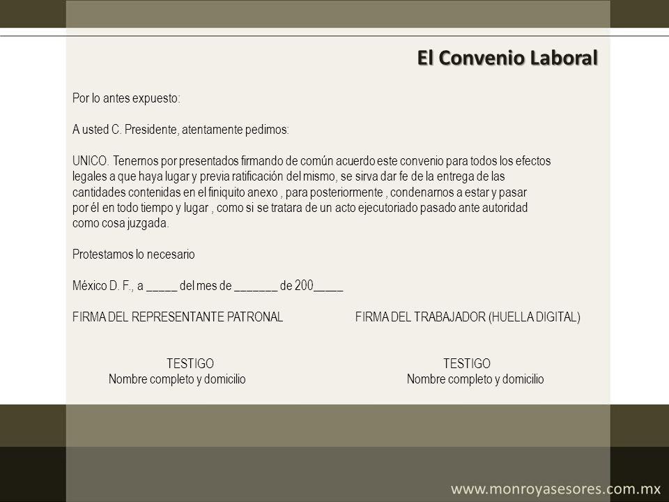 El Convenio Laboral Por lo antes expuesto: A usted C. Presidente, atentamente pedimos: UNICO. Tenernos por presentados firmando de común acuerdo este
