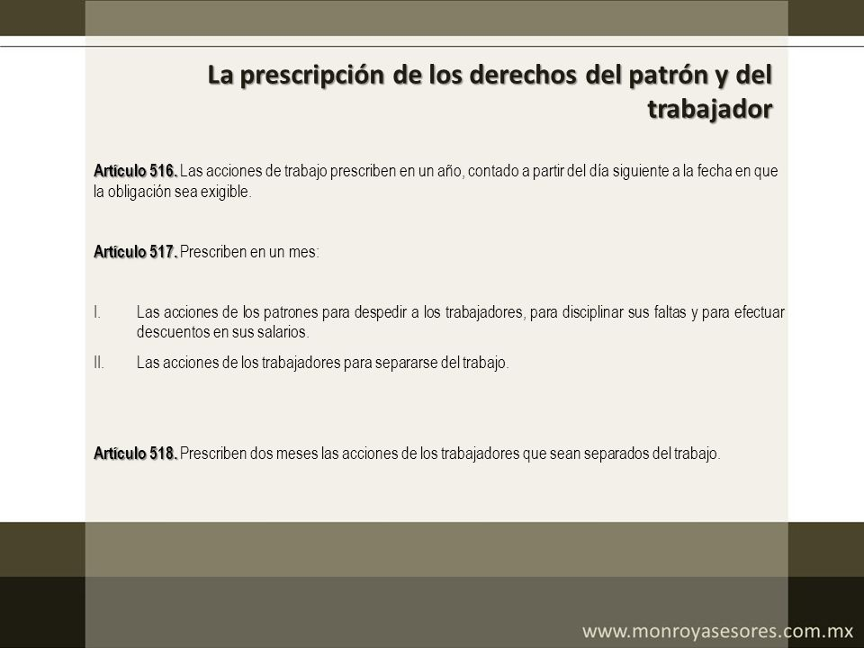 La prescripción de los derechos del patrón y del trabajador Artículo 516. Artículo 516. Las acciones de trabajo prescriben en un año, contado a partir