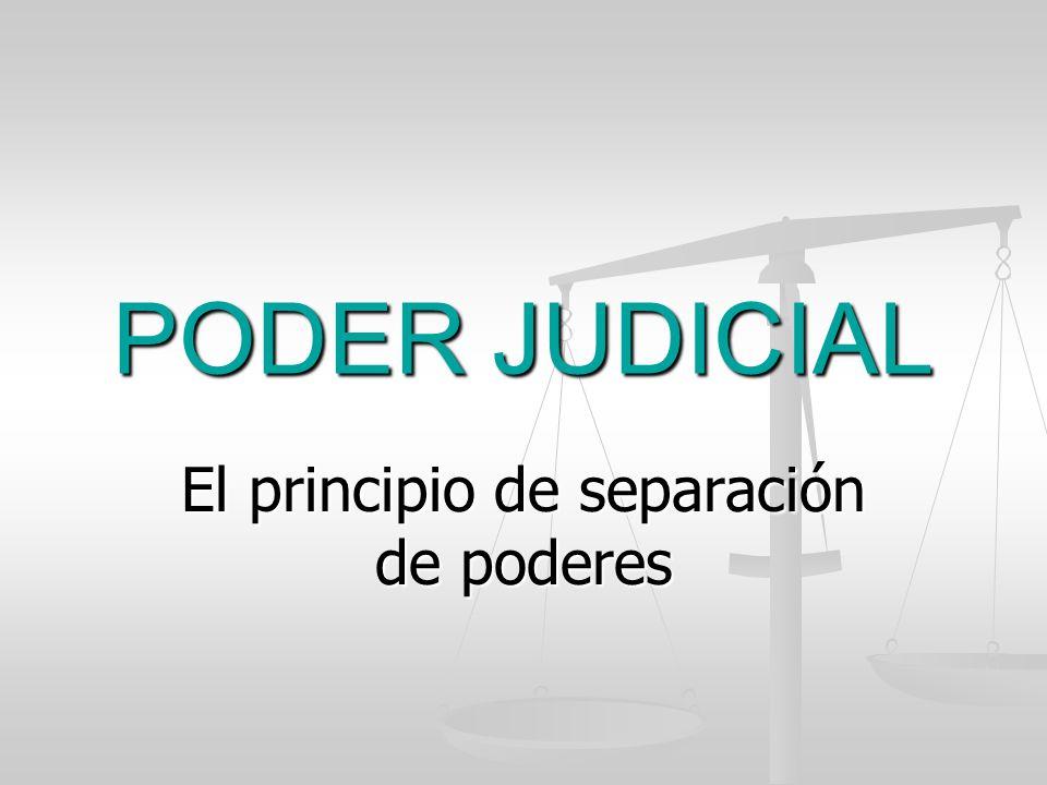 PODER JUDICIAL El principio de separación de poderes
