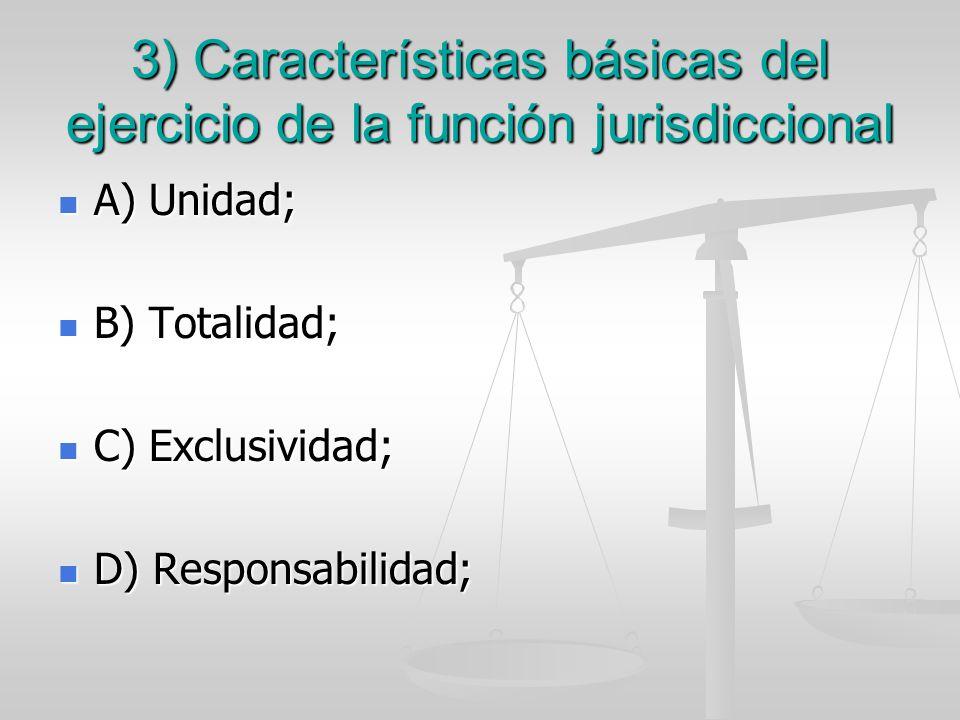 3) Características básicas del ejercicio de la función jurisdiccional A) Unidad; A) Unidad; B) Totalidad; B) Totalidad; C) Exclusividad; C) Exclusivid