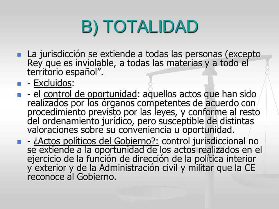 B) TOTALIDAD La jurisdicción se extiende a todas las personas (excepto Rey que es inviolable, a todas las materias y a todo el territorio español. La