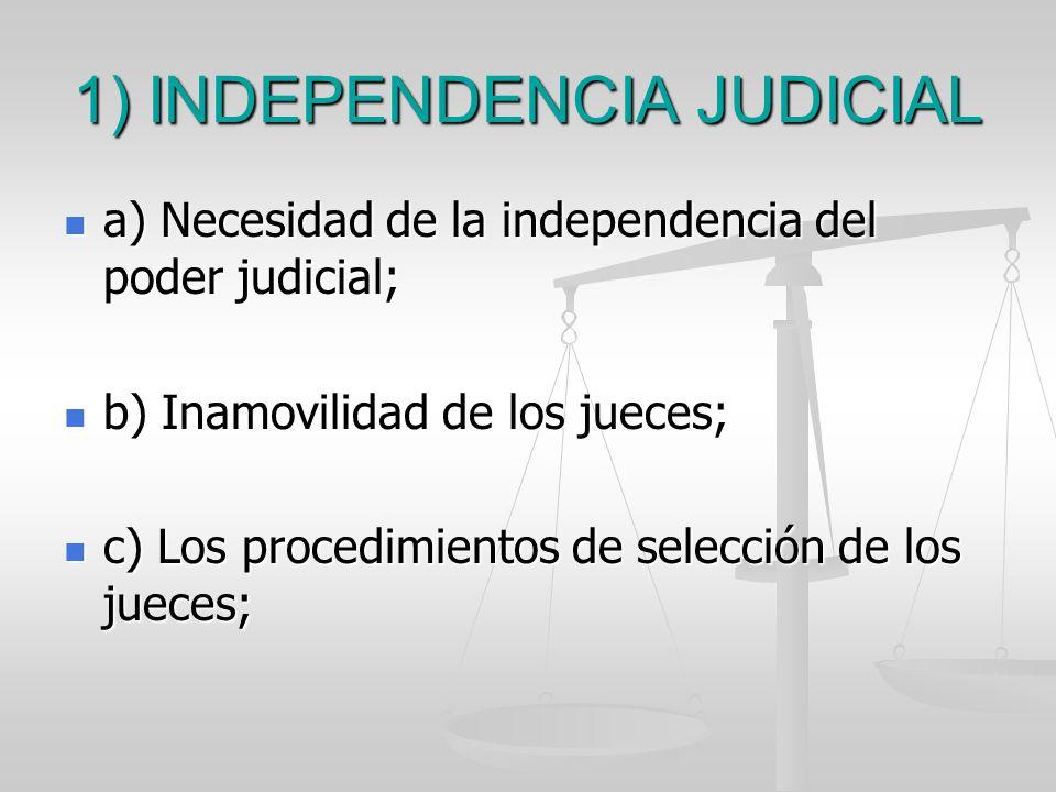1) INDEPENDENCIA JUDICIAL a) Necesidad de la independencia del poder judicial; a) Necesidad de la independencia del poder judicial; b) Inamovilidad de