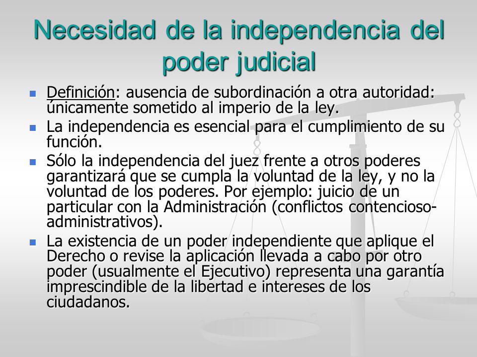 Necesidad de la independencia del poder judicial Definición: ausencia de subordinación a otra autoridad: únicamente sometido al imperio de la ley. Def