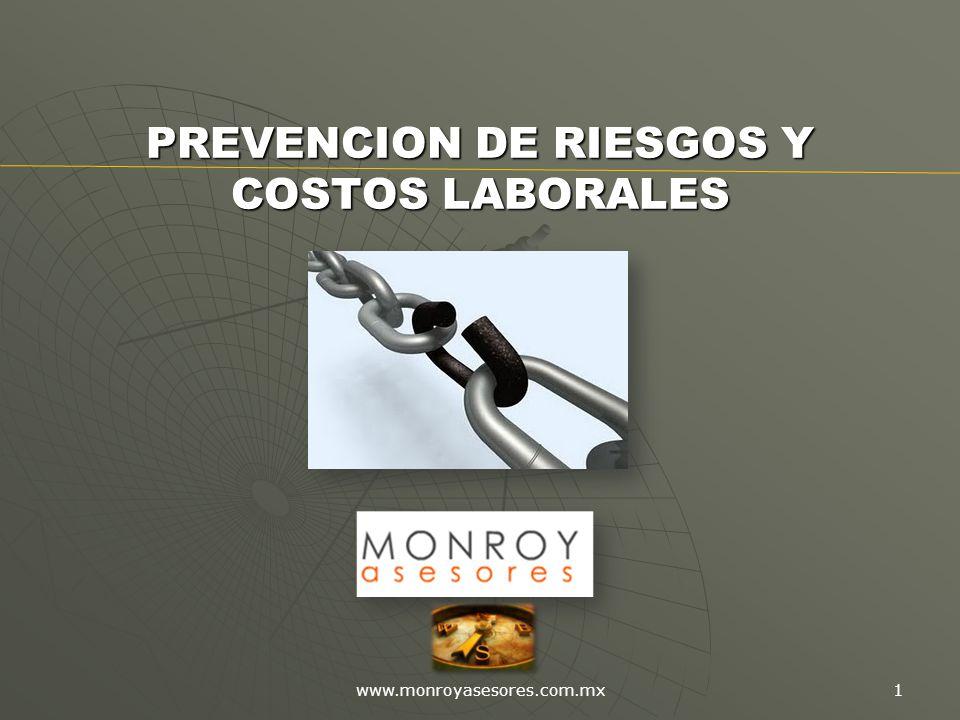 www.monroyasesores.com.mx 1 PREVENCION DE RIESGOS Y COSTOS LABORALES