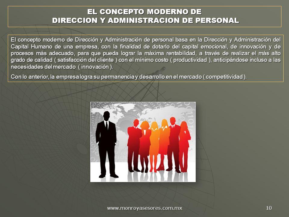www.monroyasesores.com.mx 10 EL CONCEPTO MODERNO DE DIRECCION Y ADMINISTRACION DE PERSONAL DIRECCION Y ADMINISTRACION DE PERSONAL El concepto moderno