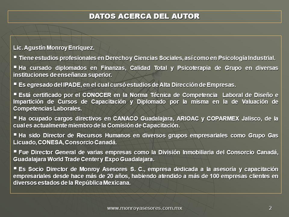 www.monroyasesores.com.mx 2 DATOS ACERCA DEL AUTOR Lic. Agustín Monroy Enríquez. Tiene estudios profesionales en Derecho y Ciencias Sociales, así como