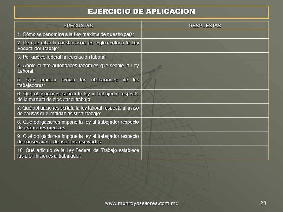 www.monroyasesores.com.mx 20 EJERCICIO DE APLICACION PREGUNTASRESPUESTAS 1. Cómo se denomina a la Ley máxima de nuestro país: 2. De qué artículo const