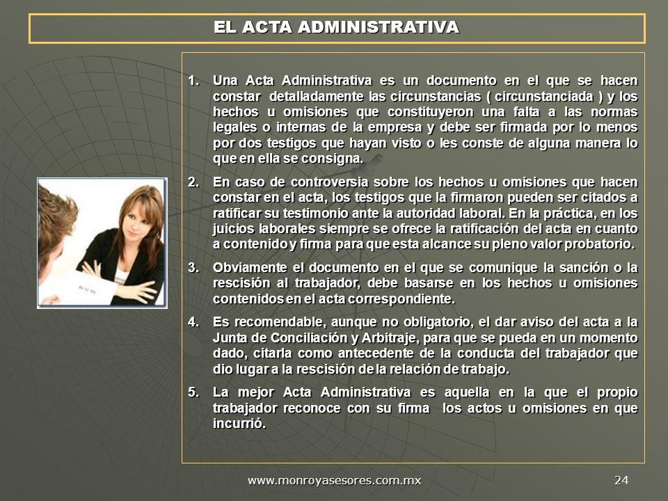 www.monroyasesores.com.mx 24 EL ACTA ADMINISTRATIVA 1.Una Acta Administrativa es un documento en el que se hacen constar detalladamente las circunstan