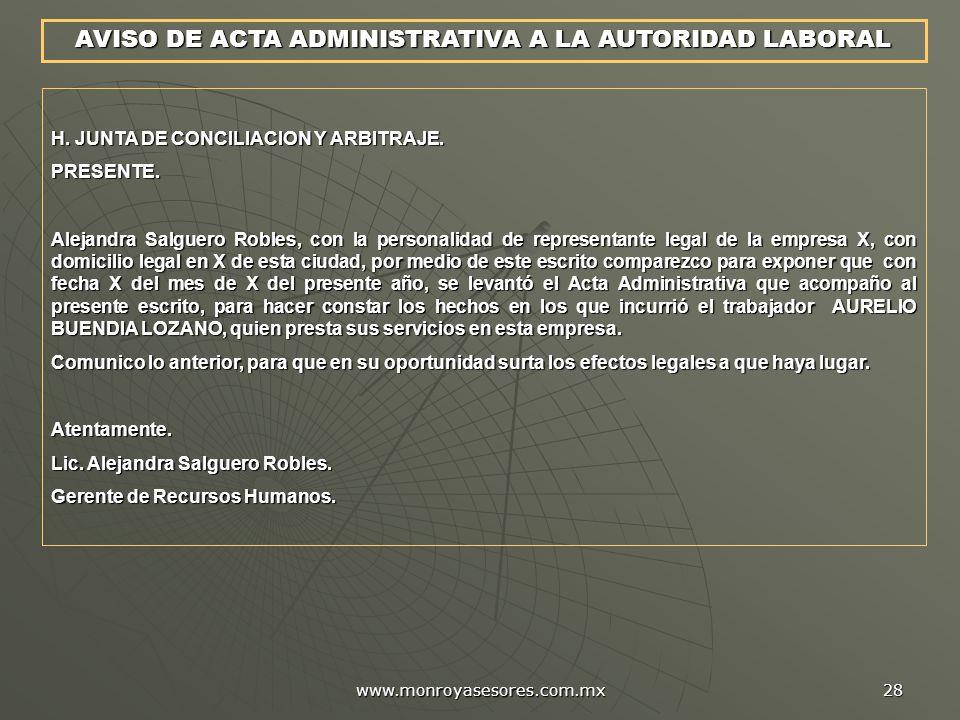 www.monroyasesores.com.mx 28 AVISO DE ACTA ADMINISTRATIVA A LA AUTORIDAD LABORAL H. JUNTA DE CONCILIACION Y ARBITRAJE. PRESENTE. Alejandra Salguero Ro