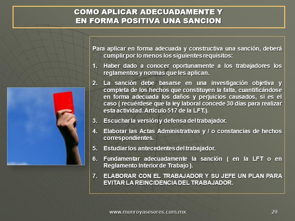 www.monroyasesores.com.mx 29 COMO APLICAR ADECUADAMENTE Y EN FORMA POSITIVA UNA SANCION Para aplicar en forma adecuada y constructiva una sanción, deb