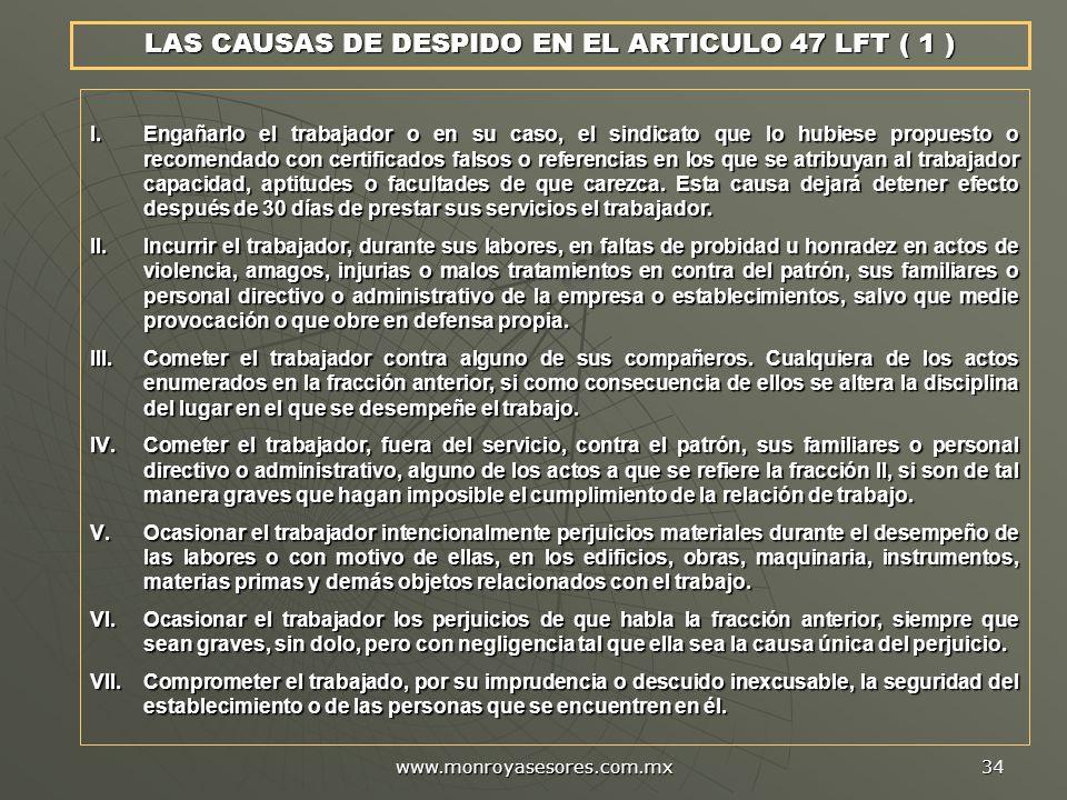 www.monroyasesores.com.mx 34 LAS CAUSAS DE DESPIDO EN EL ARTICULO 47 LFT ( 1 ) I.Engañarlo el trabajador o en su caso, el sindicato que lo hubiese pro