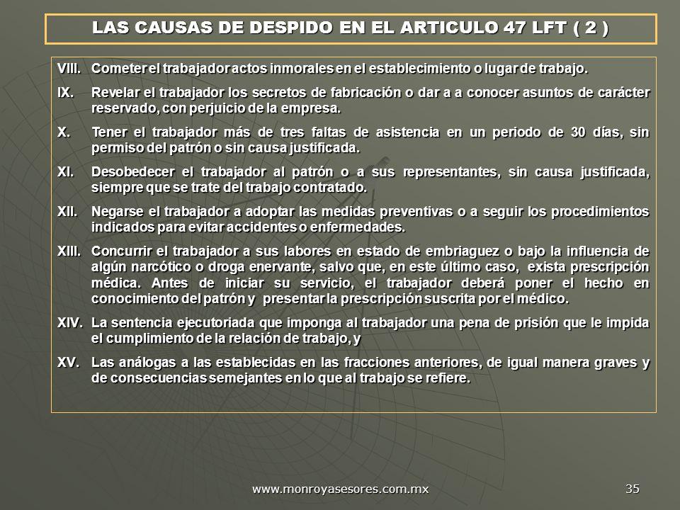 www.monroyasesores.com.mx 35 LAS CAUSAS DE DESPIDO EN EL ARTICULO 47 LFT ( 2 ) VIII. Cometer el trabajador actos inmorales en el establecimiento o lug