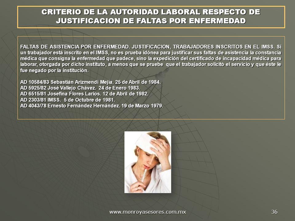www.monroyasesores.com.mx 36 FALTAS DE ASISTENCIA POR ENFERMEDAD. JUSTIFICACION, TRABAJADORES INSCRITOS EN EL IMSS. Si un trabajador está inscrito en