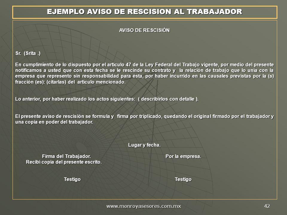 www.monroyasesores.com.mx 42 AVISO DE RESCISIÓN Sr. (Srita.) En cumplimiento de lo dispuesto por el artículo 47 de la Ley Federal del Trabajo vigente,