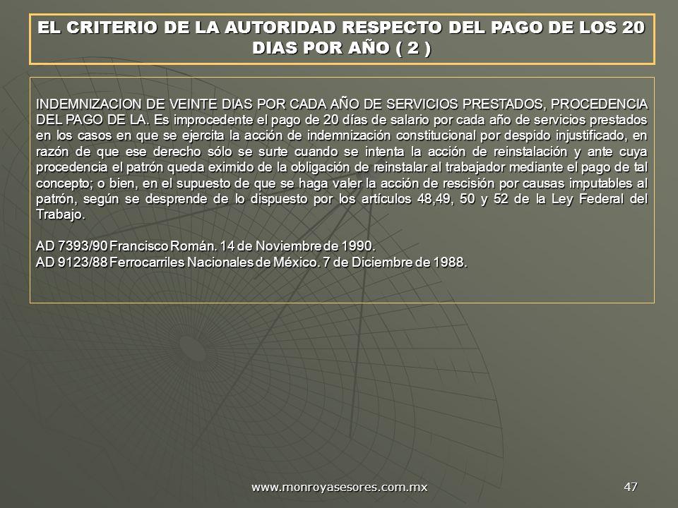 www.monroyasesores.com.mx 47 INDEMNIZACION DE VEINTE DIAS POR CADA AÑO DE SERVICIOS PRESTADOS, PROCEDENCIA DEL PAGO DE LA. Es improcedente el pago de