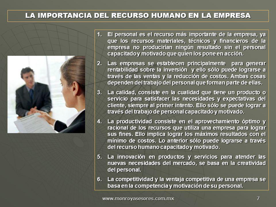 www.monroyasesores.com.mx 7 LA IMPORTANCIA DEL RECURSO HUMANO EN LA EMPRESA 1.El personal es el recurso más importante de la empresa, ya que los recur