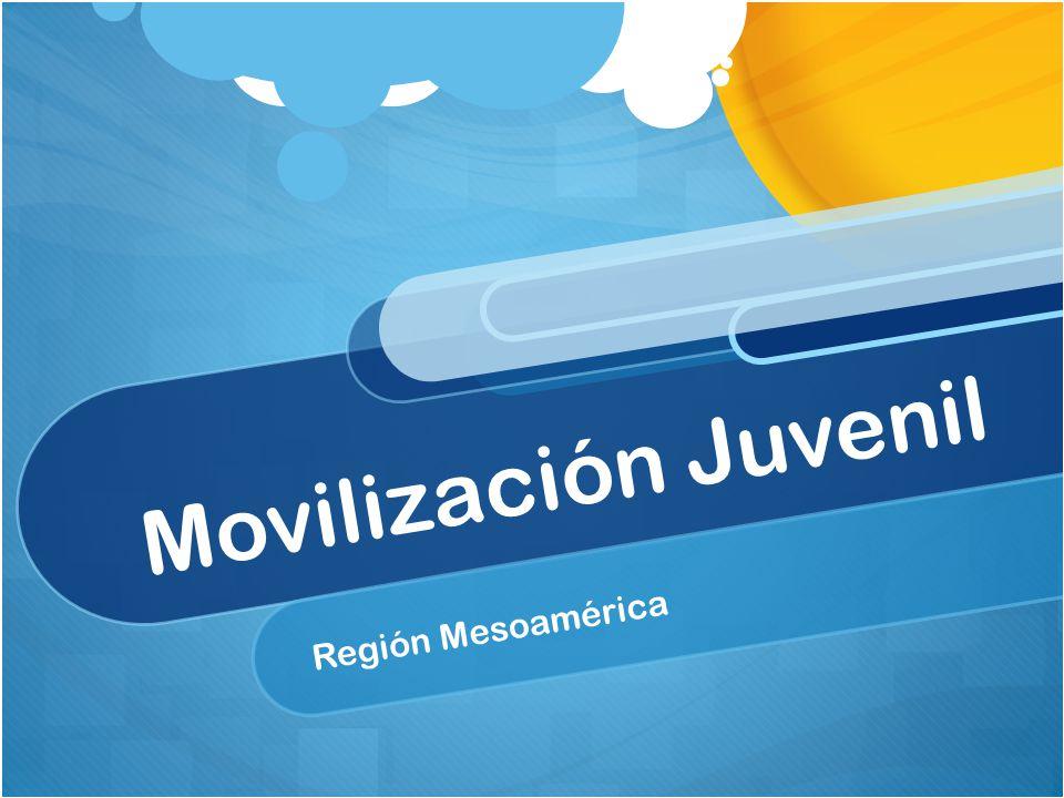 M o v i l i z a c i ó n J u v e n i l Región Mesoamérica