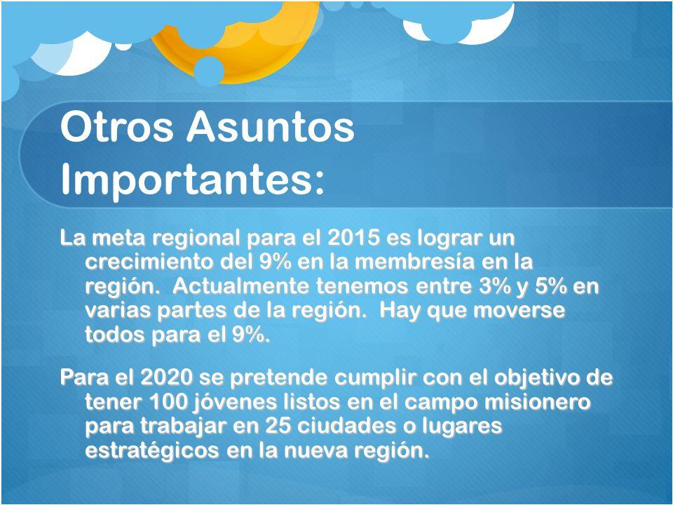 Otros Asuntos Importantes: La meta regional para el 2015 es lograr un crecimiento del 9% en la membresía en la región.