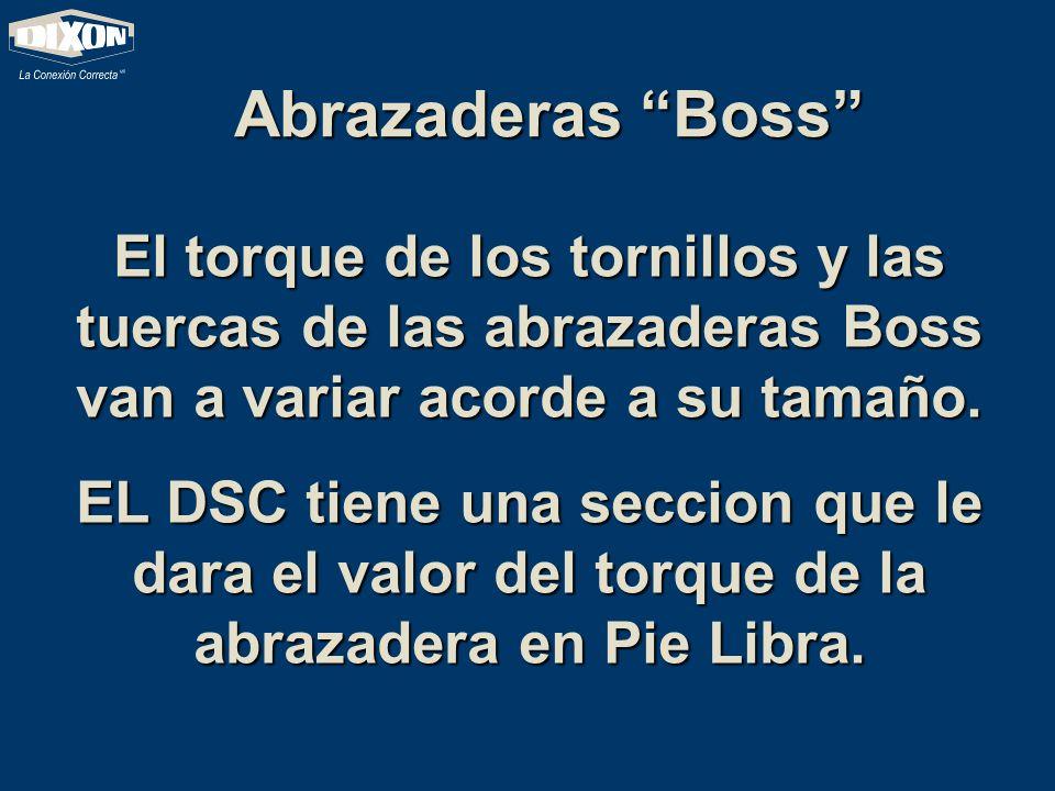 Abrazaderas Boss El torque de los tornillos y las tuercas de las abrazaderas Boss van a variar acorde a su tamaño. EL DSC tiene una seccion que le dar