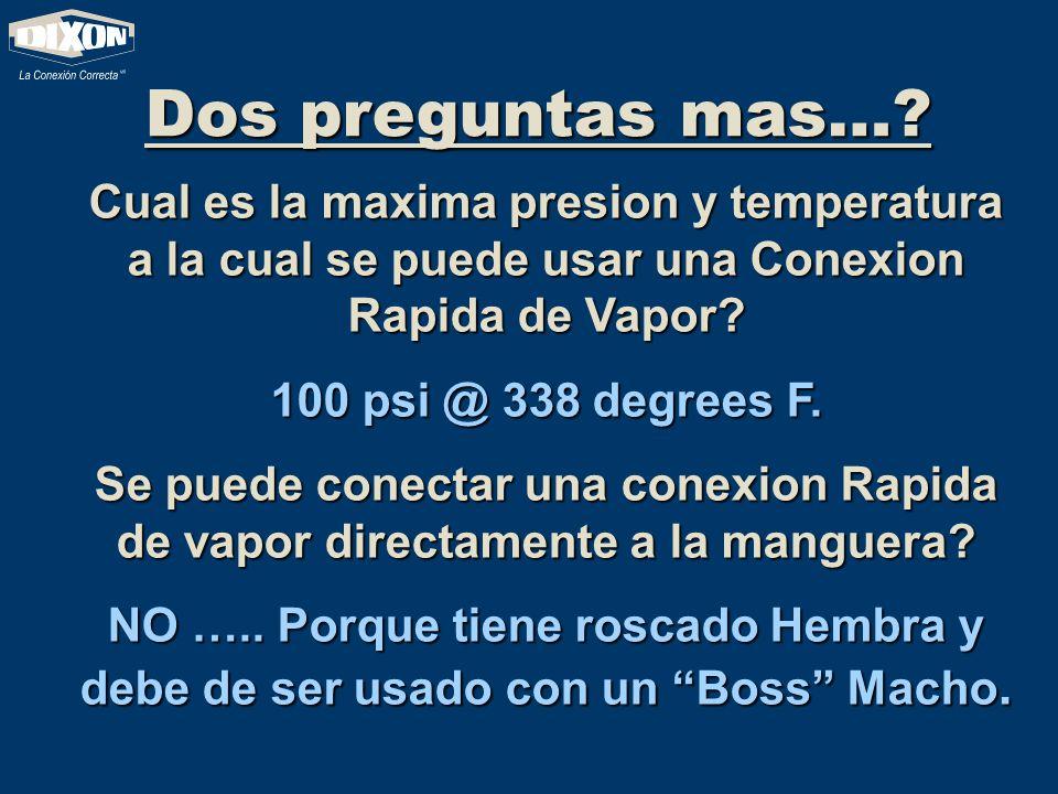 Dos preguntas mas…? Cual es la maxima presion y temperatura a la cual se puede usar una Conexion Rapida de Vapor? 100 psi @ 338 degrees F. Se puede co