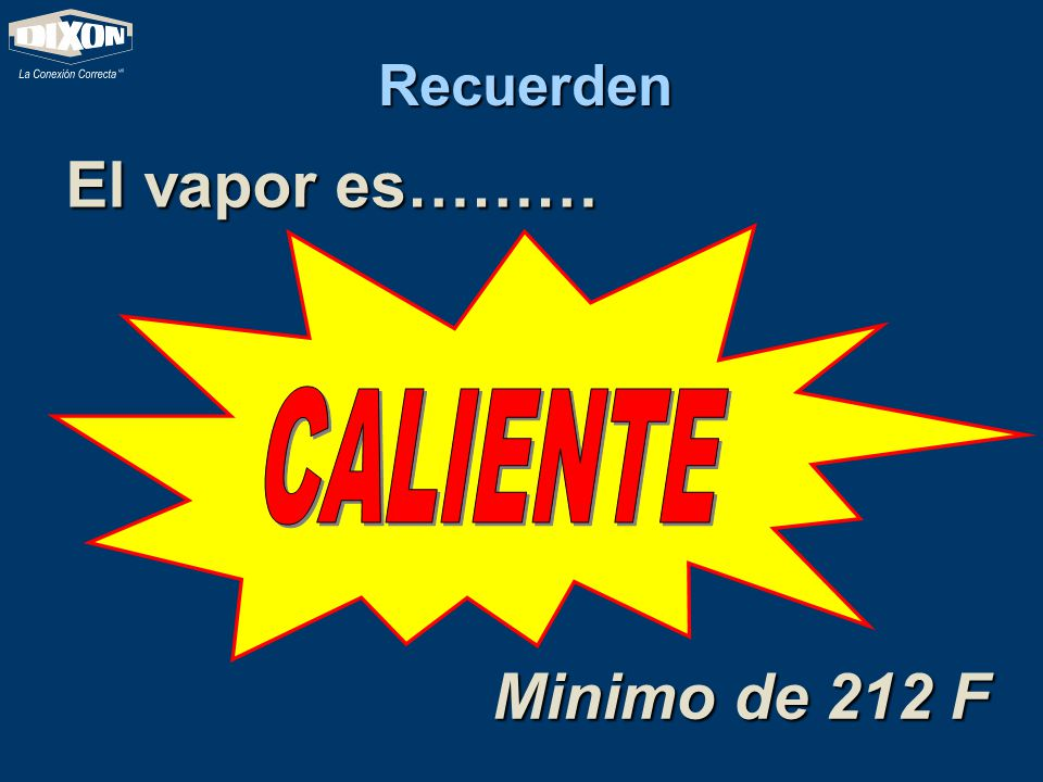 Recuerden El vapor es……… Minimo de 212 F