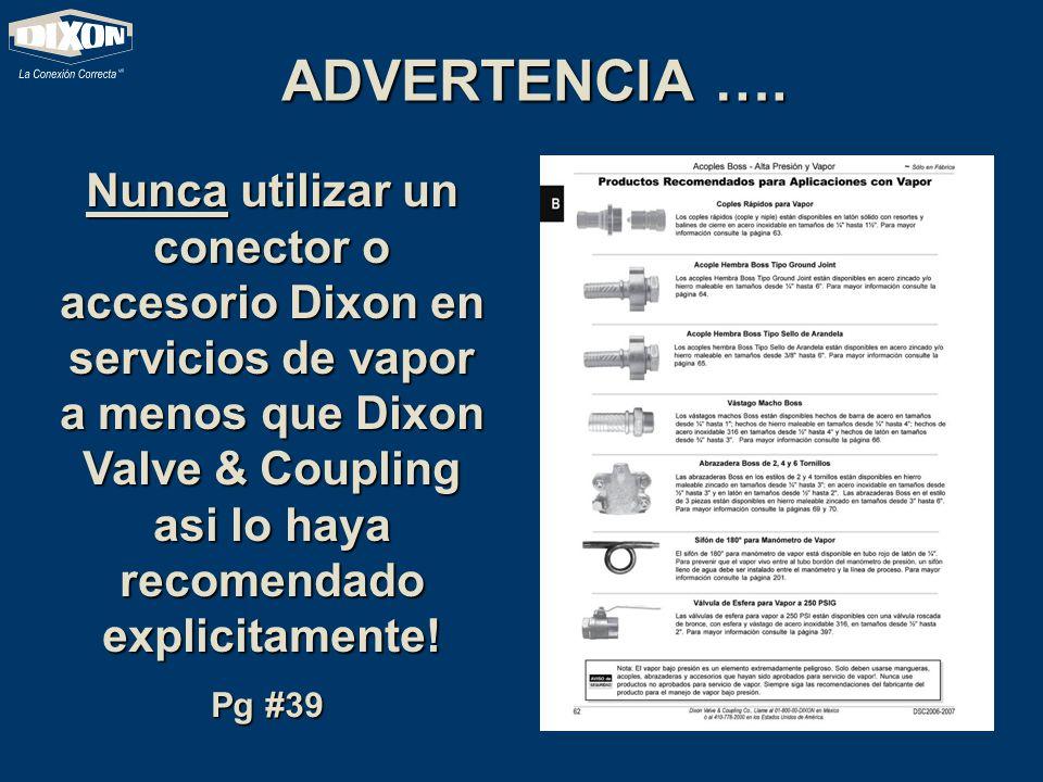 ADVERTENCIA …. Nunca utilizar un conector o accesorio Dixon en servicios de vapor a menos que Dixon Valve & Coupling asi lo haya recomendado explicita