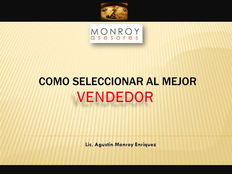 COMO SELECCIONAR AL MEJOR Lic. Agustín Monroy Enríquez 1