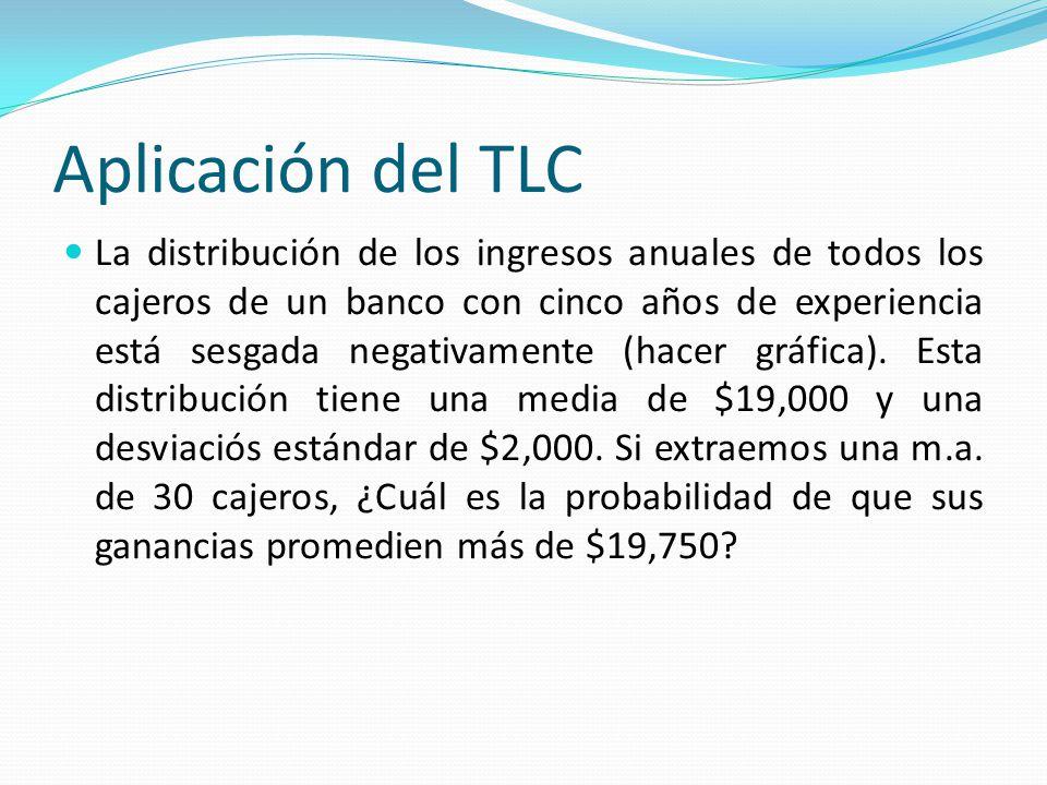 Aplicación del TLC La distribución de los ingresos anuales de todos los cajeros de un banco con cinco años de experiencia está sesgada negativamente (hacer gráfica).
