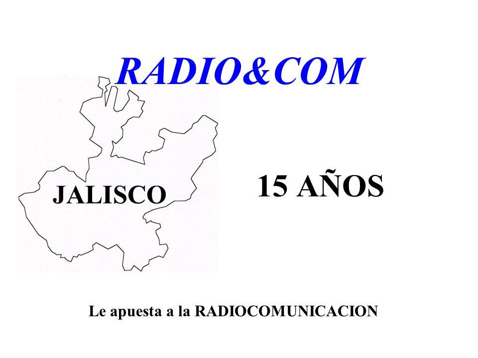 15 AÑOS Le apuesta a la RADIOCOMUNICACION JALISCO.