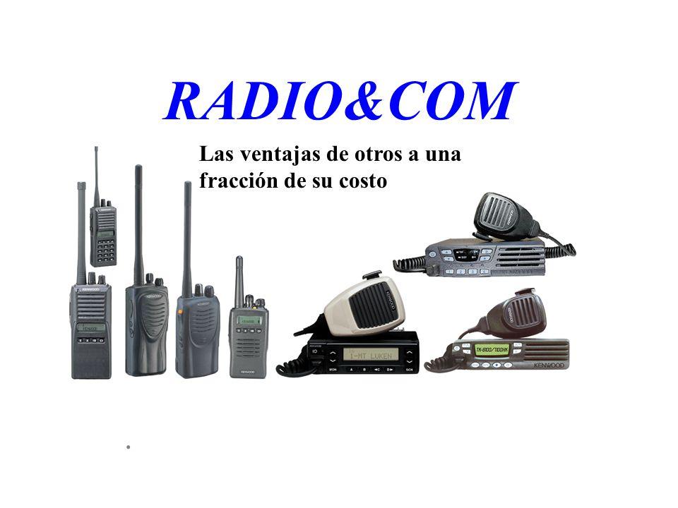 RADIO&COM. Las ventajas de otros a una fracción de su costo