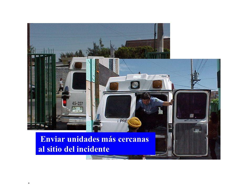 . Enviar unidades más cercanas al sitio del incidente