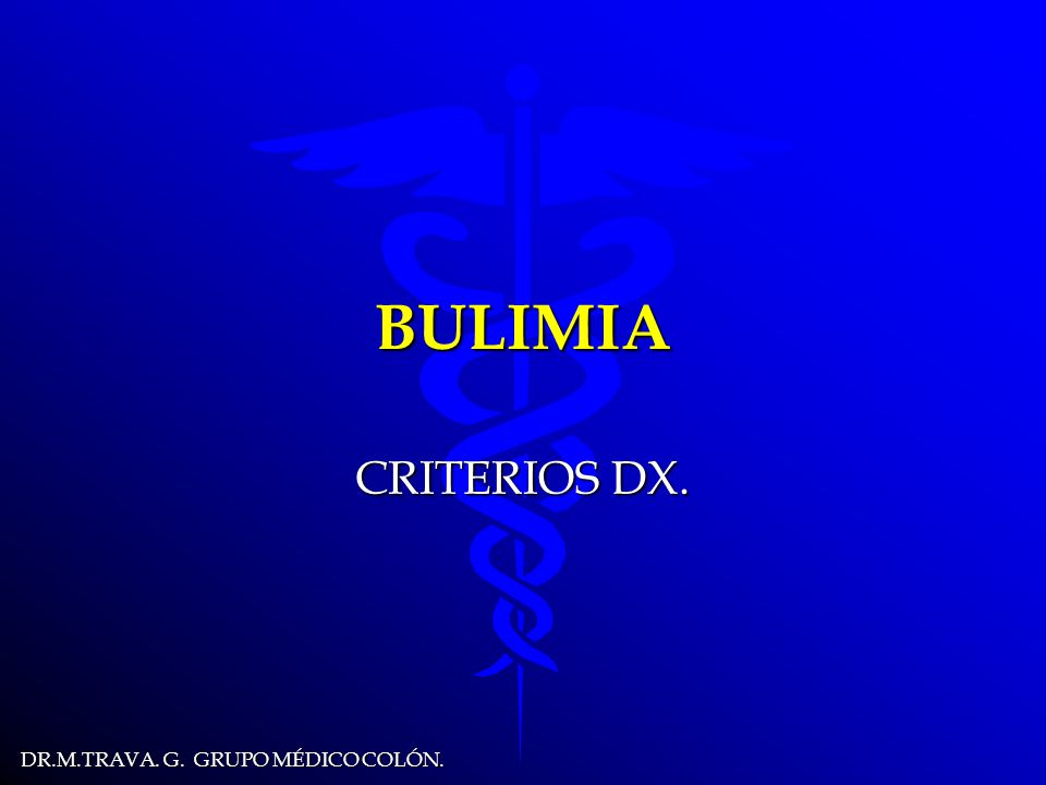 DR.M.TRAVA. G. GRUPO MÉDICO COLÓN. BULIMIA CRITERIOS DX.