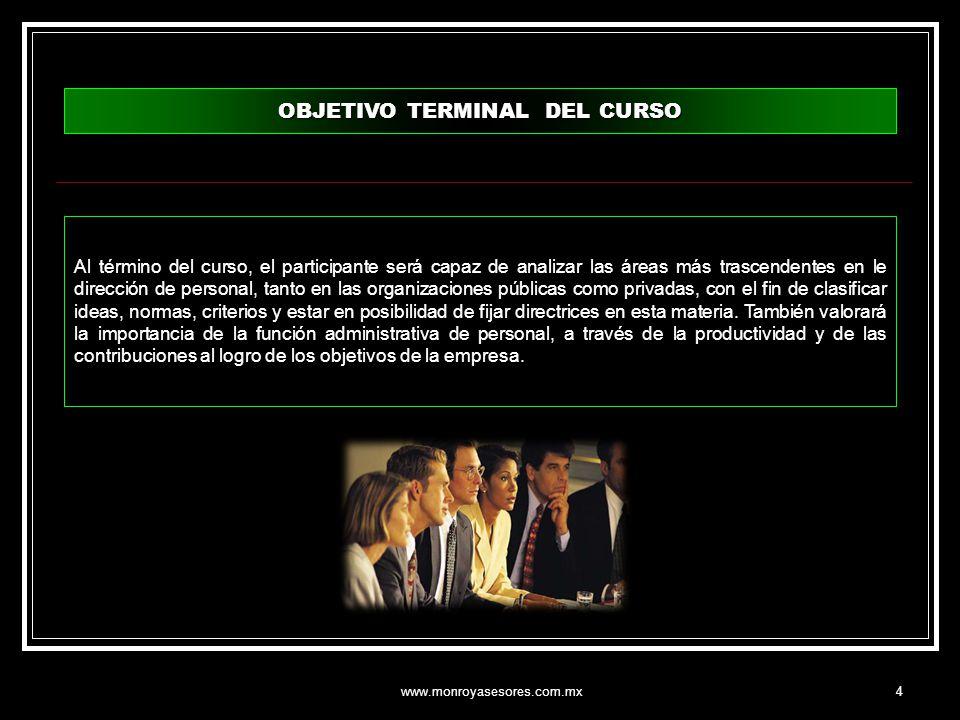 www.monroyasesores.com.mx4 OBJETIVO TERMINAL DEL CURSO Al término del curso, el participante será capaz de analizar las áreas más trascendentes en le