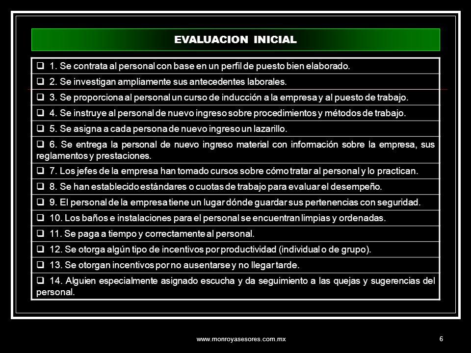 www.monroyasesores.com.mx6 EVALUACION INICIAL 1. Se contrata al personal con base en un perfil de puesto bien elaborado. 2. Se investigan ampliamente