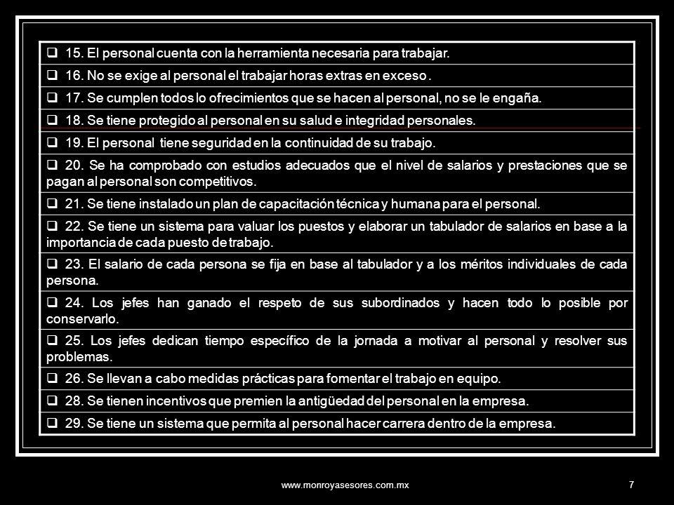 www.monroyasesores.com.mx7 15. El personal cuenta con la herramienta necesaria para trabajar. 16. No se exige al personal el trabajar horas extras en