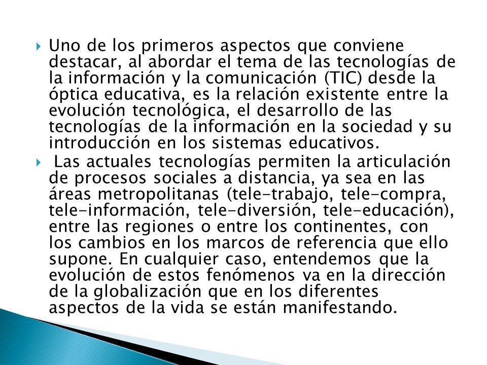 Uno de los primeros aspectos que conviene destacar, al abordar el tema de las tecnologías de la información y la comunicación (TIC) desde la óptica ed
